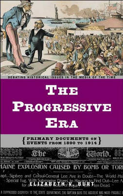 The Progressive Era: Primary Documents on Events from 1890 to 1914 - Debating Historical Issues in the Media of the Time (Hardback)