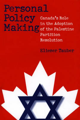 Personal Policy Making: Canada's Role in the Adoption of the Palestine Partition Resolution (Hardback)