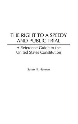 The Right to a Speedy and Public Trial: A Reference Guide to the United States Constitution (Hardback)