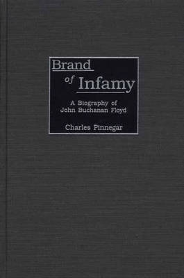 Brand of Infamy: A Biography of John Buchanan Floyd (Hardback)
