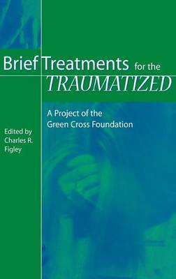 Brief Treatments for the Traumatized: A Project of the Green Cross Foundation (Hardback)