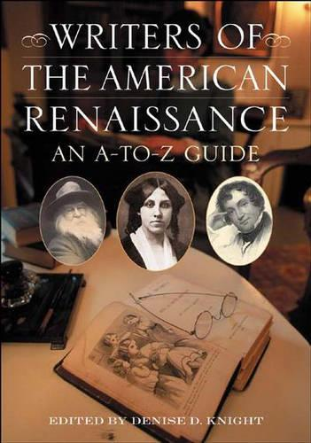 Writers of the American Renaissance: An A-to-Z Guide (Hardback)