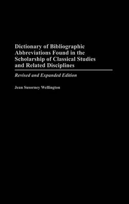 Dictionary of Bibliographic Abbreviations Found in the Scholarship of Classical Studies and Related Disciplines, 2nd Edition (Hardback)