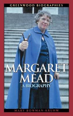 Margaret Mead: A Biography - Greenwood Biographies (Hardback)