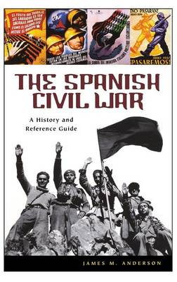 The Spanish Civil War: A History and Reference Guide (Hardback)