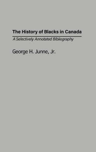 The History of Blacks in Canada: A Selectively Annotated Bibliography - Bibliographies and Indexes in Afro-American and African Studies (Hardback)