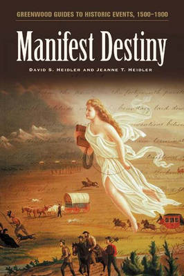 Manifest Destiny - Greenwood Guides to Historic Events 1500-1900 (Hardback)