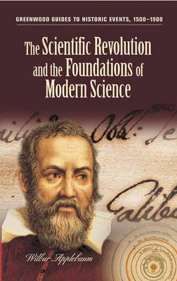 The Scientific Revolution and the Foundations of Modern Science - Greenwood Guides to Historic Events 1500-1900 (Hardback)