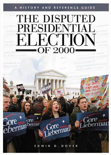 The Disputed Presidential Election of 2000: A History and Reference Guide (Hardback)