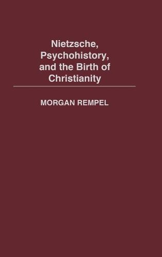 Nietzsche, Psychohistory, and the Birth of Christianity (Hardback)
