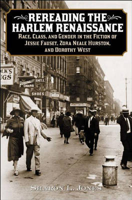 Rereading the Harlem Renaissance: Race, Class, and Gender in the Fiction of Jessie Fauset, Zora Neale Hurston, and Dorothy West (Hardback)