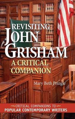 Revisiting John Grisham: A Critical Companion - Critical Companions to Popular Contemporary Writers (Hardback)
