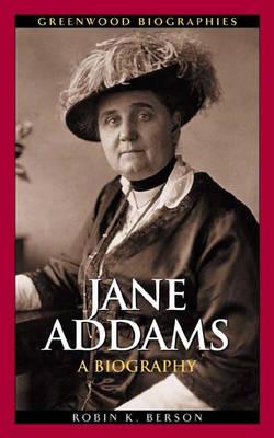 Jane Addams: A Biography - Greenwood Biographies (Hardback)