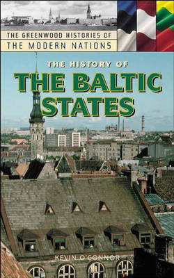 The History of the Baltic States - Greenwood Histories of the Modern Nations (Hardback)