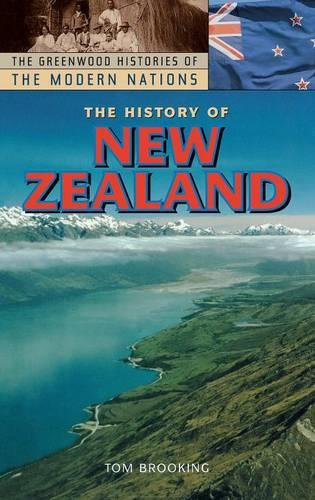 The History of New Zealand - Greenwood Histories of the Modern Nations (Hardback)