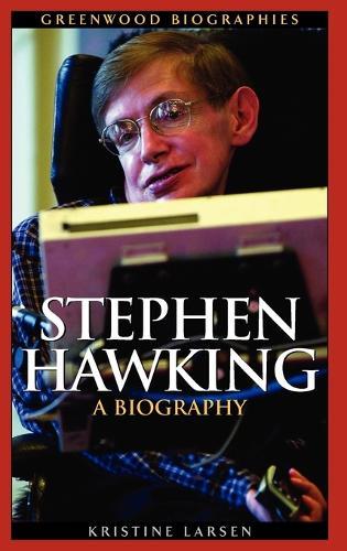 Stephen Hawking: A Biography - Greenwood Biographies (Hardback)