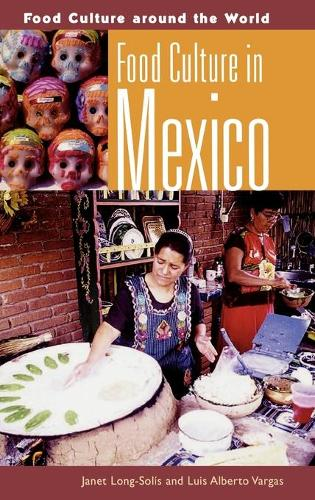 Food Culture in Mexico - Food Culture around the World (Hardback)