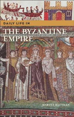 Daily Life in the Byzantine Empire - Daily Life (Hardback)