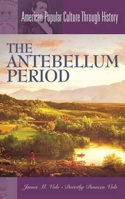 The Antebellum Period - American Popular Culture Through History (Hardback)