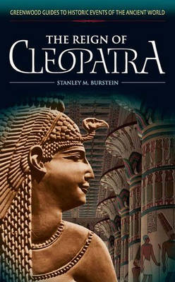The Reign of Cleopatra - Greenwood Guides to Historic Events of the Ancient World (Hardback)