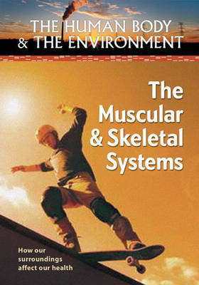 The Human Body & the Environment [4 volumes]: How Our Surroundings Affect Our Health (Hardback)
