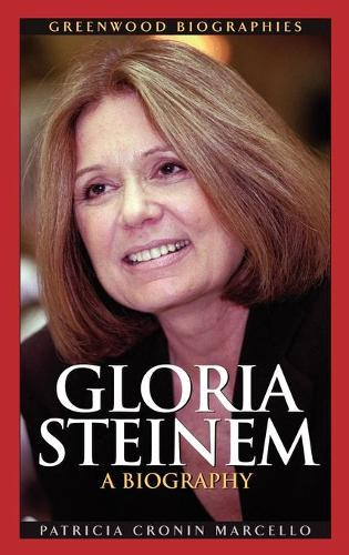 Gloria Steinem: A Biography - Greenwood Biographies (Hardback)