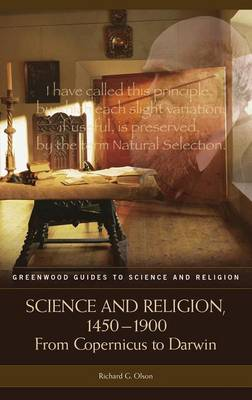 Science and Religion, 1450-1900: From Copernicus to Darwin - Greenwood Guides to Science and Religion (Hardback)