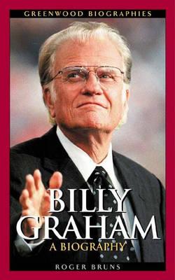 Billy Graham: A Biography - Greenwood Biographies (Hardback)