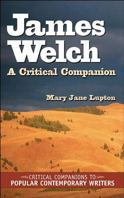 James Welch: A Critical Companion - Critical Companions to Popular Contemporary Writers (Hardback)