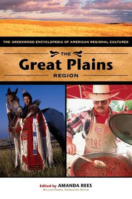 The Great Plains Region: The Greenwood Encyclopedia of American Regional Cultures (Hardback)