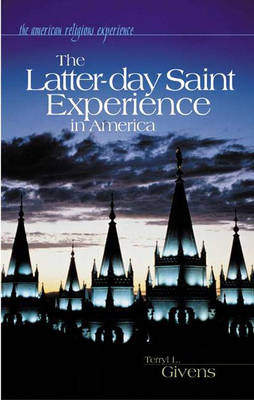 The Latter-day Saint Experience in America - The American Religious Experience (Hardback)