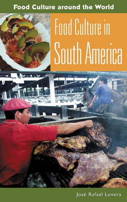 Food Culture in South America - Food Culture around the World (Hardback)