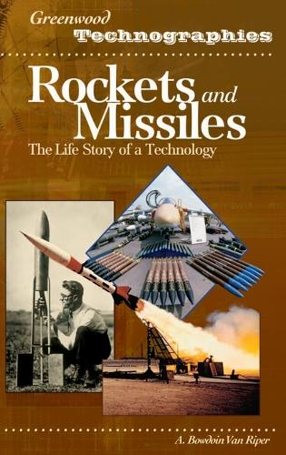 Rockets and Missiles: The Life Story of a Technology - Greenwood Technographies (Hardback)