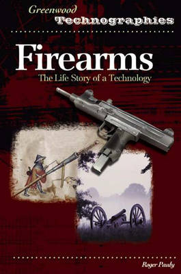 Firearms: The Life Story of a Technology - Greenwood Technographies (Hardback)