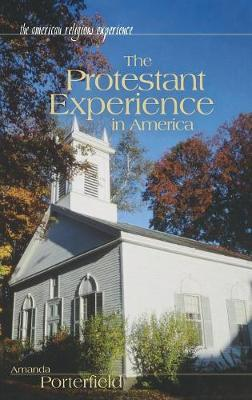 The Protestant Experience in America - The American Religious Experience (Hardback)