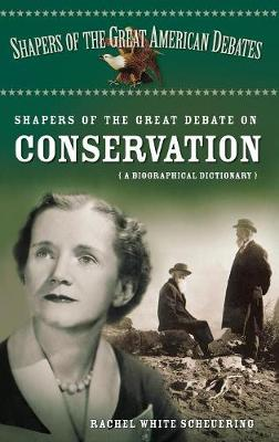 Shapers of the Great Debate on Conservation: A Biographical Dictionary - Shapers of the Great American Debates (Hardback)