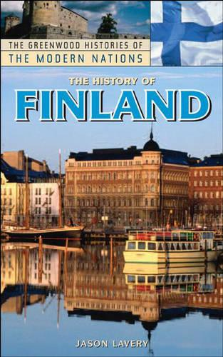 The History of Finland - Greenwood Histories of the Modern Nations (Hardback)