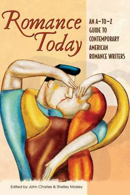 Romance Today: An A-to-Z Guide to Contemporary American Romance Writers (Hardback)