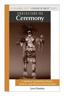 """Understanding Ceremony: A Student Casebook to Issues, Sources, and Historical Documents - The Greenwood Press """"Literature in Context"""" Series (Hardback)"""