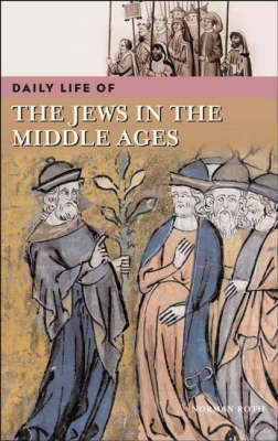 Daily Life of the Jews in the Middle Ages - Daily Life (Hardback)