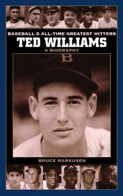 Ted Williams: A Biography - Baseball's All-Time Greatest Hitters (Hardback)
