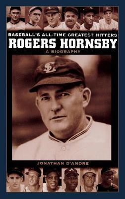 Rogers Hornsby: A Biography - Baseball's All-Time Greatest Hitters (Hardback)