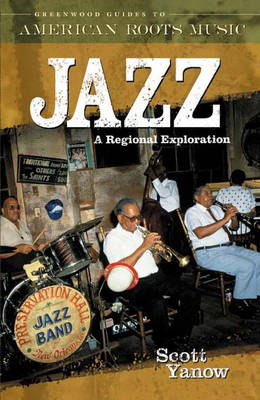 Jazz: A Regional Exploration - Greenwood Guides to American Roots Music (Hardback)