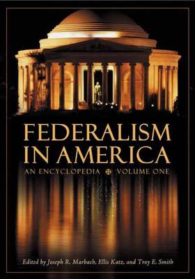 Federalism in America [2 volumes]: An Encyclopedia (Hardback)