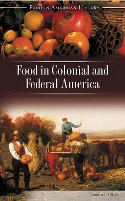 Food in Colonial and Federal America - Food in American History (Hardback)