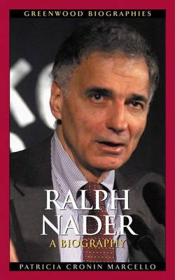 Ralph Nader: A Biography - Greenwood Biographies (Hardback)