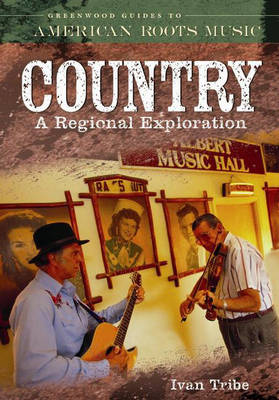 Country: A Regional Exploration - Greenwood Guides to American Roots Music (Hardback)
