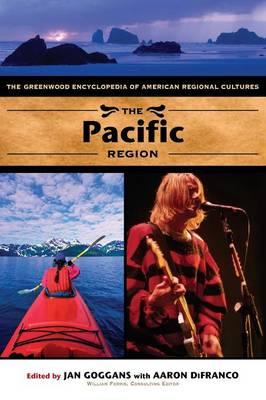 The Pacific Region: The Greenwood Encyclopedia of American Regional Cultures (Hardback)
