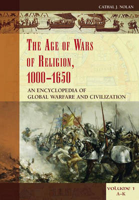 The Age of Wars of Religion, 1000-1650 [2 volumes]: An Encyclopedia of Global Warfare and Civilization (Hardback)