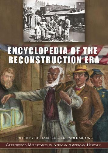 Encyclopedia of the Reconstruction Era [2 volumes]: Greenwood Milestones in African American History (Hardback)